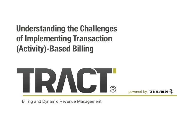 Understanding the Challenges of Implementing Transaction (Activity)-Based Billing                                         ...