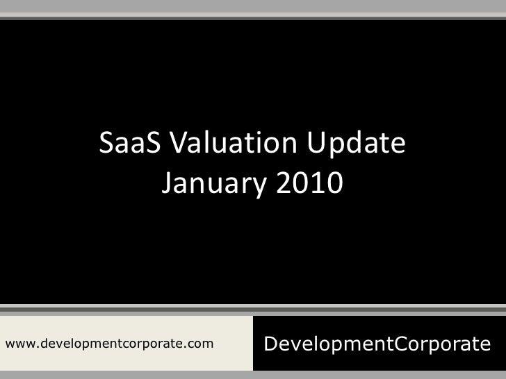 SaaS Valuation Update                 January 2010    www.developmentcorporate.com   DevelopmentCorporate