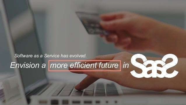 Envision a more efficient future in Software as a Service has evolved.