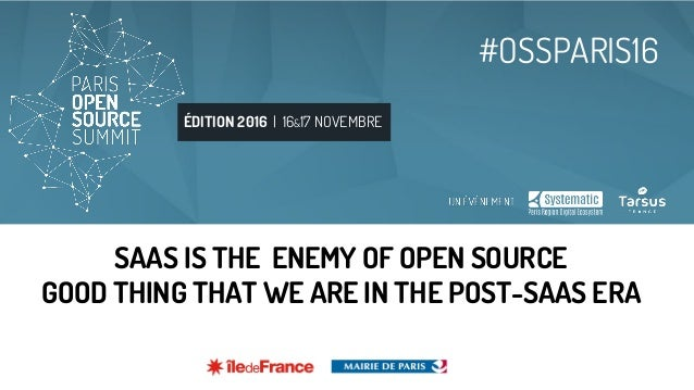 SAAS IS THE  ENEMY OF OPEN SOURCE  GOOD THING THAT WE ARE IN THE POST-SAAS ERA Slide 2