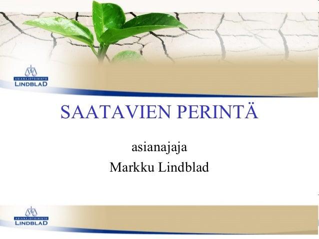 SAATAVIEN PERINTÄ       asianajaja    Markku Lindblad