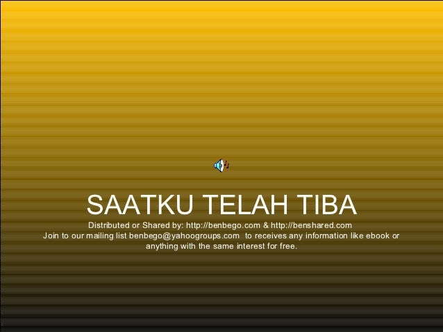 SAATKU TELAH TIBA            Distributed or Shared by: http://benbego.com & http://benshared.comJoin to our mailing list b...