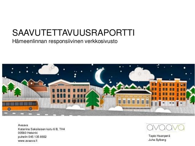 0 SAAVUTETTAVUUSRAPORTTI Hämeenlinnan responsiivinen verkkosivusto Tapio Haanperä Juha Sylberg Avaava Katariina Saksilaise...