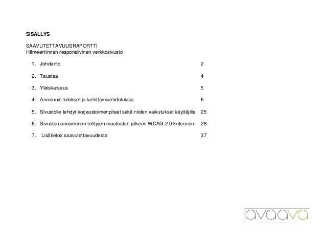 1 SISÄLLYS SAAVUTETTAVUUSRAPORTTI Hämeenlinnan responsiivinen verkkosivusto 1. Johdanto 2 2. Taustaa 4 3. Yleiskatsaus 5 4...