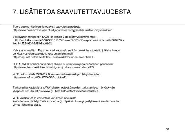 7. LISÄTIETOA SAAVUTETTAVUUDESTA 37 A B A Tuore suomenkielinen tietopaketti saavutettavuudesta: http://www.celia.fi/celia-...