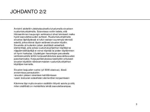 JOHDANTO 2/2 A B A 3 Arviointi aloitettiin yleiskatsauksella tutustumalla sivustoon ruudunlukuohjelmalla. Esiarviossa voit...