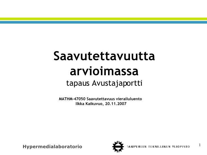 Saavutettavuutta arvioimassa tapaus Avustajaportti MATHM-47050 Saavutettavuus vierailuluento  Ilkka Kaikuvuo, 20.11.2007
