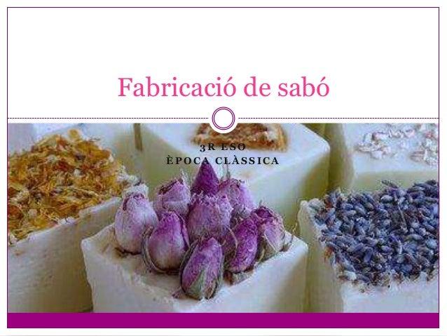 Fabricació de sabó        3R ESO    ÈPOCA CLÀSSICA