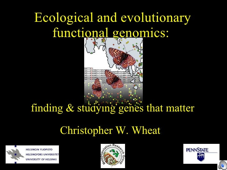 Ecological and evolutionary functional genomics:  finding & studying genes that matter Christopher W. Wheat