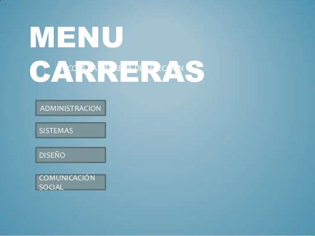 MENU CARRERAS ESCOJA LA CARRERA DE SELECCIÓN  ADMINISTRACION SISTEMAS DISEÑO COMUNICACIÓN SOCIAL
