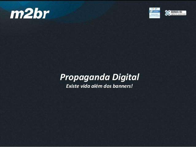 Propaganda DigitalExiste vida além dos banners!