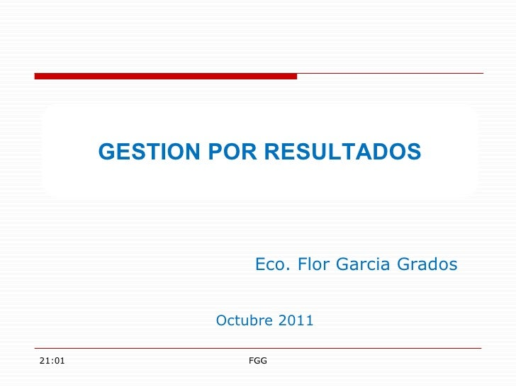 Octubre 2011 GESTION POR RESULTADOS 21:00 FGG Eco. Flor Garcia Grados