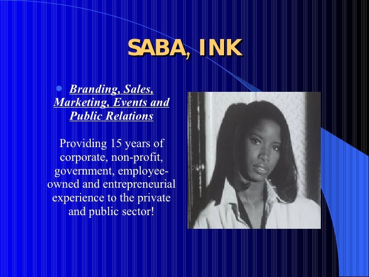 SABA, INK <ul><li>Branding, Sales, Marketing, Events and Public Relations Providing 15 years of corporate, non-profit, gov...