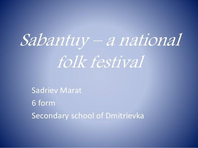 Sabantuy – a national folk festival Sadriev Marat 6 form Secondary school of Dmitrievka