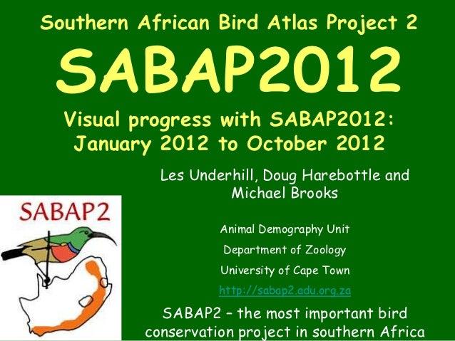 Southern African Bird Atlas Project 2 SABAP2012  Visual progress with SABAP2012:   January 2012 to October 2012           ...