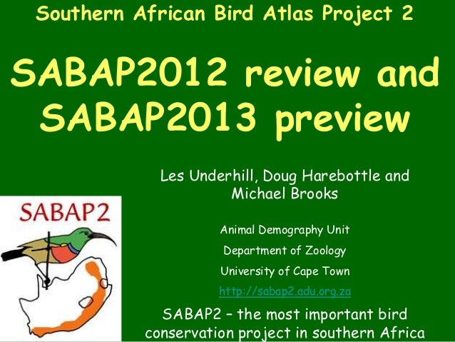 Southern African Bird Atlas Project 2SABAP2012 review and SABAP2013 preview             Les Underhill, Doug Harebottle and...