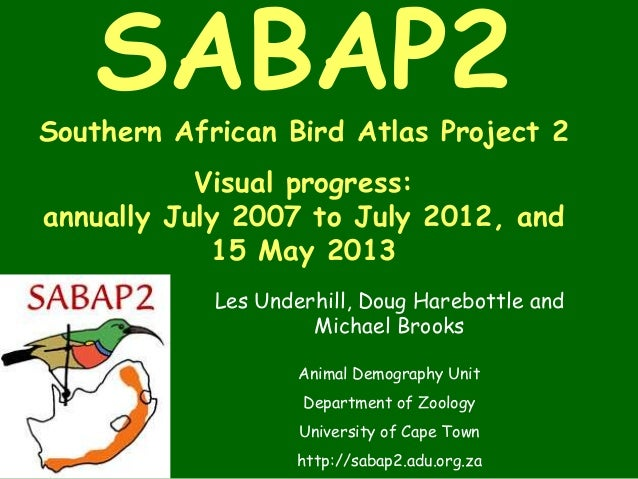 SABAP2Southern African Bird Atlas Project 2Visual progress:annually July 2007 to July 2012, and15 May 2013Les Underhill, D...