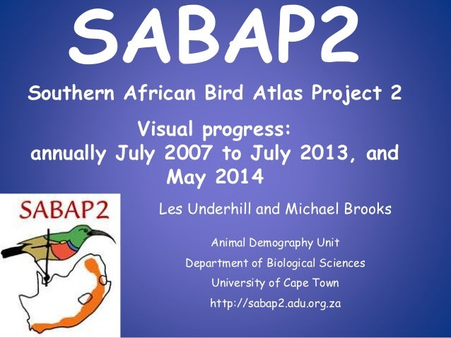 SABAP2 Southern African Bird Atlas Project 2 Visual progress: annually July 2007 to July 2013, and May 2014 Les Underhill ...