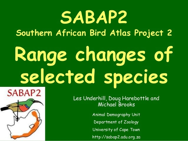 SABAP2Southern African Bird Atlas Project 2Range changes ofselected species             Les Underhill, Doug Harebottle and...