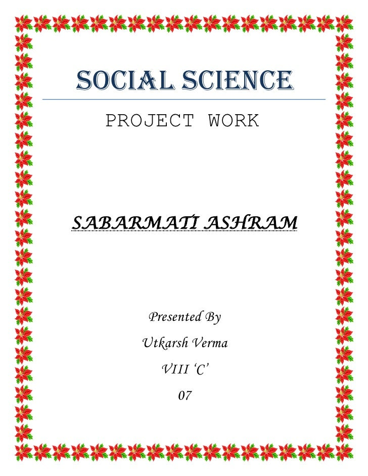 SOCIAL SCIENCE  PROJECT WORKSABARMATI ASHRAM     Presented By    Utkarsh Verma       VIII 'C'         07