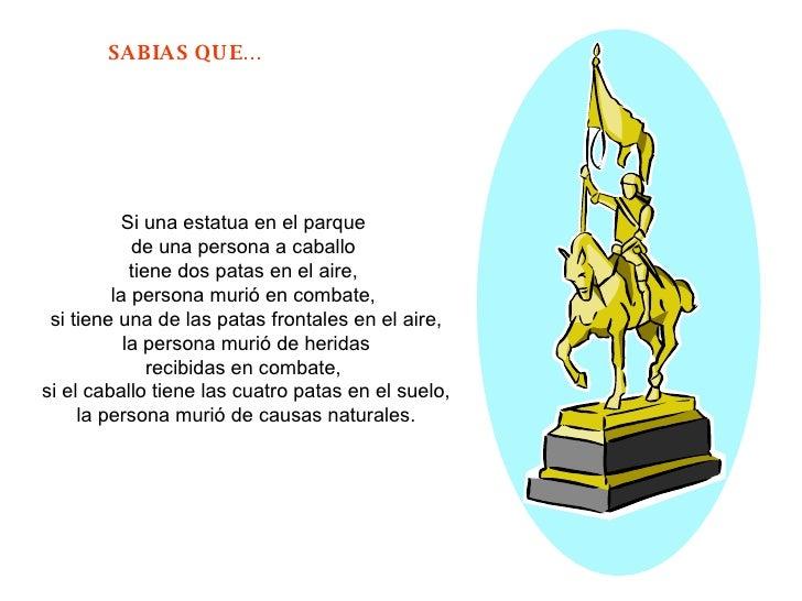 Si una estatua en el parque  de una persona a caballo  tiene dos patas en el aire,  la persona murió en combate,  si tiene...