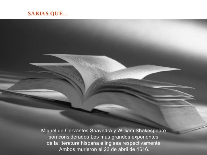 Miguel de Cervantes Saavedra y William Shakespeare  son considerados Los más grandes exponentes  de la literatura hispana ...