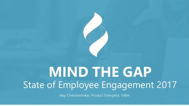 #Sabamindthegap Nag Chandrashekar, Product Evangelist, SABA MIND THE GAP State of Employee Engagement 2017