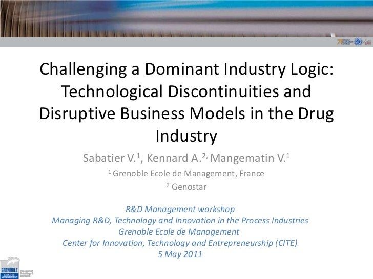 Challenging a Dominant Industry Logic: Technological Discontinuities and Disruptive Business Models in the Drug Industry<b...