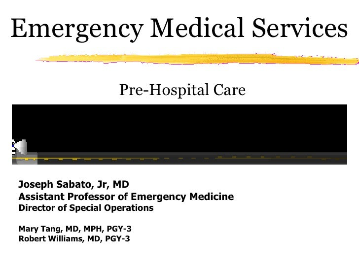 Emergency Medical Services                         Pre-Hospital Care     Joseph Sabato, Jr, MD Assistant Professor of Emer...