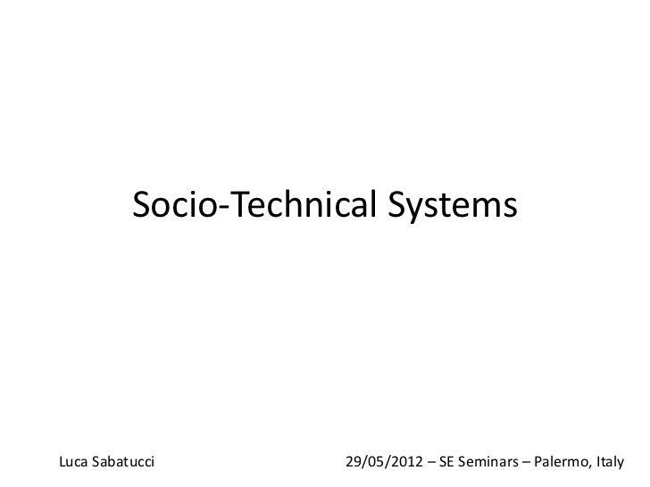 Socio-Technical SystemsLuca Sabatucci        29/05/2012 – SE Seminars – Palermo, Italy