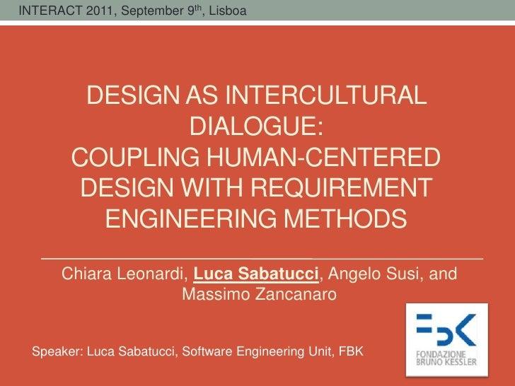 INTERACT 2011, September 9th, Lisboa         DESIGN AS INTERCULTURAL                DIALOGUE:        COUPLING HUMAN-CENTER...
