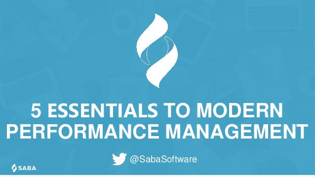 5 ESSENTIALS TO MODERN PERFORMANCE MANAGEMENT @SabaSoftware