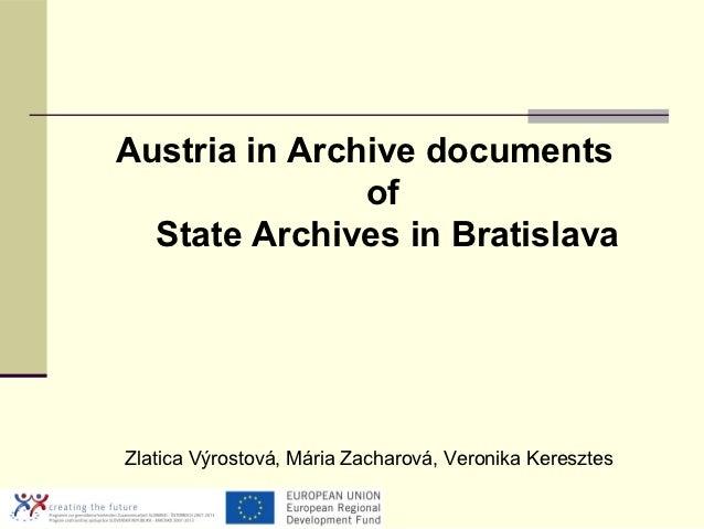 Austria in Archive documents               of  State Archives in BratislavaZlatica Výrostová, Mária Zacharová, Veronika Ke...