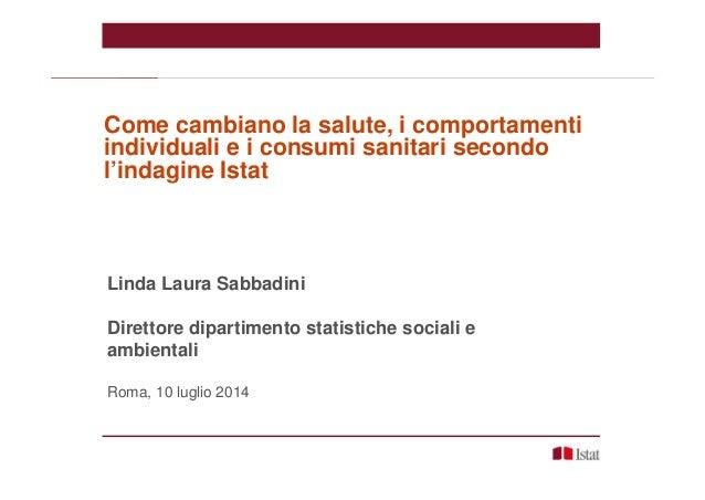 Linda Laura Sabbadini Direttore dipartimento statistiche sociali e ambientali Roma, 10 luglio 2014 Come cambiano la salute...