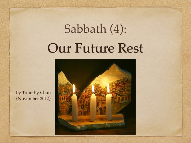 Sabbath (4):             Our Future Restby Timothy Chan(November 2012)
