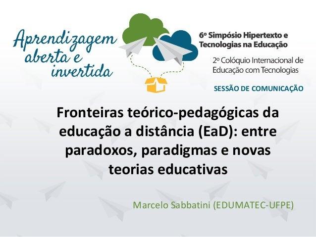 Hipertexto2015. UFPE.Recife/PE. Dezembro/2015 SESSÃO DE COMUNICAÇÃO Marcelo Sabbatini (EDUMATEC-UFPE) Fronteiras teórico-p...