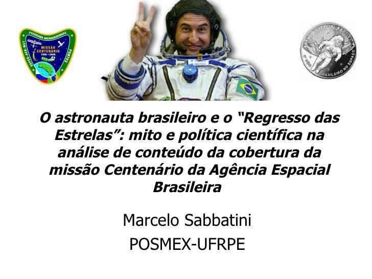 """O astronauta brasileiro e o """"Regresso das  Estrelas"""": mito e política científica na  análise de conteúdo da cobertura da m..."""