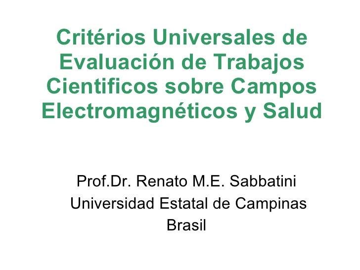 Critérios Universales de Evaluación de Trabajos Cientificos sobre Campos Electromagnéticos y Salud Prof.Dr. Renato M.E. Sa...