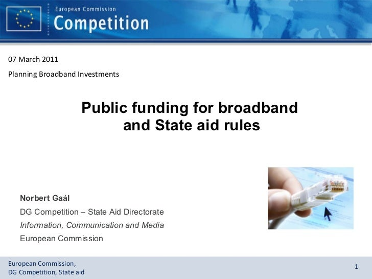 Public funding for broadband  and State aid rules Norbert Ga ál  DG Competition – State Aid Directorate Information, Commu...