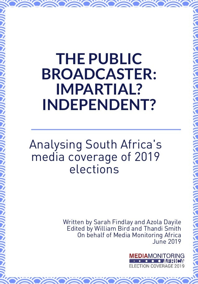 Analysing South Africa's media coverage of 2019 elections  THE PUBLIC BROADCASTER: IMPARTIAL? INDEPENDENT? Written by Sara...