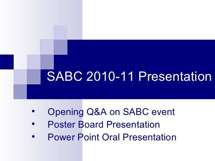 SABC 2010-11 Presentation <ul><li>Opening Q&A on SABC event </li></ul><ul><li>Poster Board Presentation </li></ul><ul><li>...