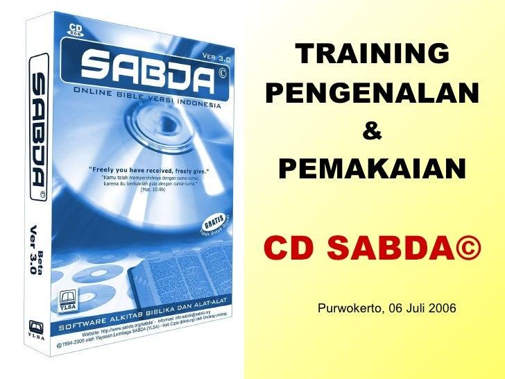 TRAINING PENGENALAN & PEMAKAIAN CD SABDA© Purwokerto, 06 Juli 2006
