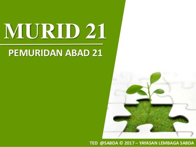 MURID 21 PEMURIDAN ABAD 21 TED @SABDA © 2017 – YAYASAN LEMBAGA SABDA