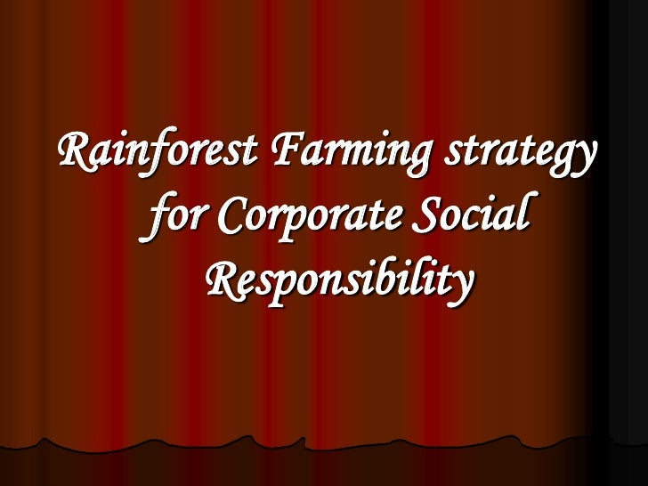 Rainforest Farming strategy     for Corporate Social        Responsibility