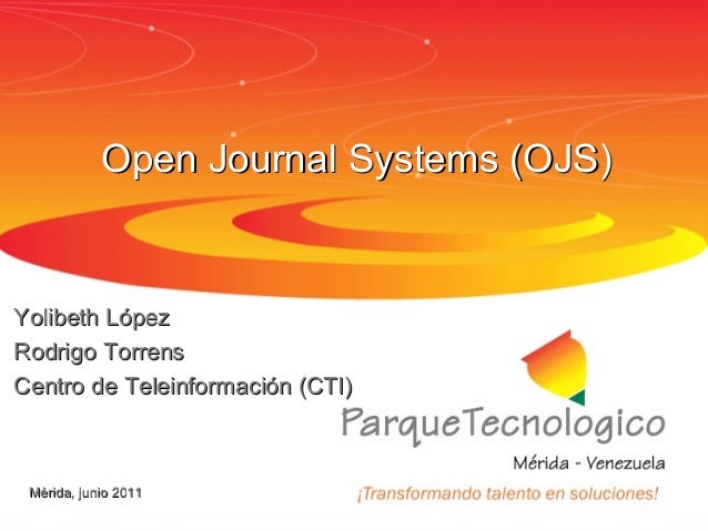 Open Journal Systems (OJS)Yolibeth LópezRodrigo TorrensCentro de Teleinformación (CTI) Mérida, junio 2011