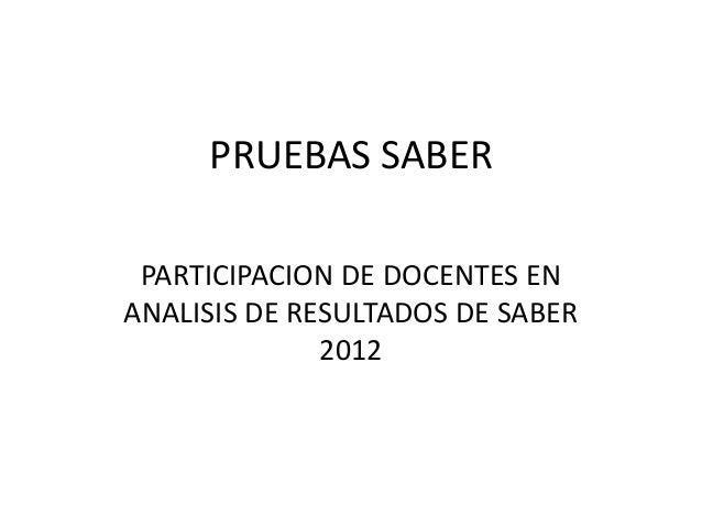 PRUEBAS SABER PARTICIPACION DE DOCENTES EN ANALISIS DE RESULTADOS DE SABER 2012