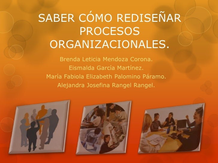 SABER CÓMO REDISEÑAR      PROCESOS  ORGANIZACIONALES.     Brenda Leticia Mendoza Corona.        Eismalda García Martínez. ...