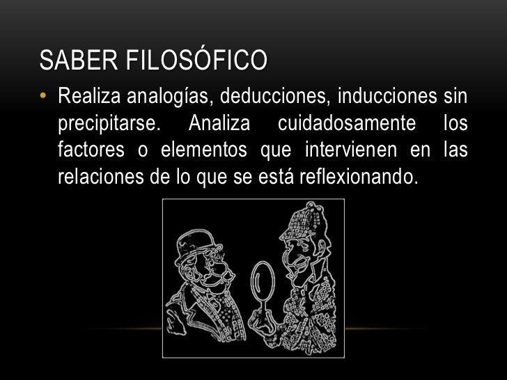 Saber FILOSÓFICO<br />Realiza analogías, deducciones, inducciones sin precipitarse. Analiza cuidadosamente los factores o ...
