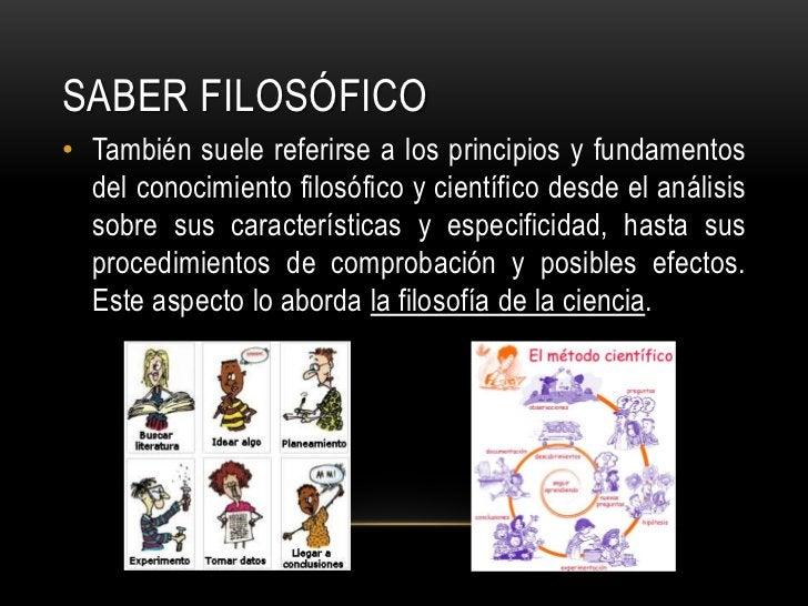 Saber FILOSÓFICO<br />También suele referirse a los principios y fundamentos del conocimiento filosófico y científico desd...