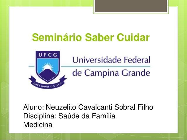 Seminário Saber Cuidar Aluno: Neuzelito Cavalcanti Sobral Filho Disciplina: Saúde da Família Medicina